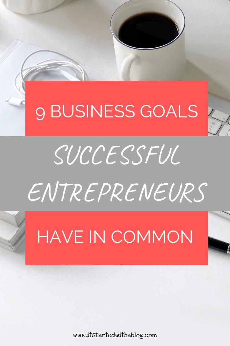 9 BUSINESS GOALS OF SUCCESSFUL ENTREPRENEURS