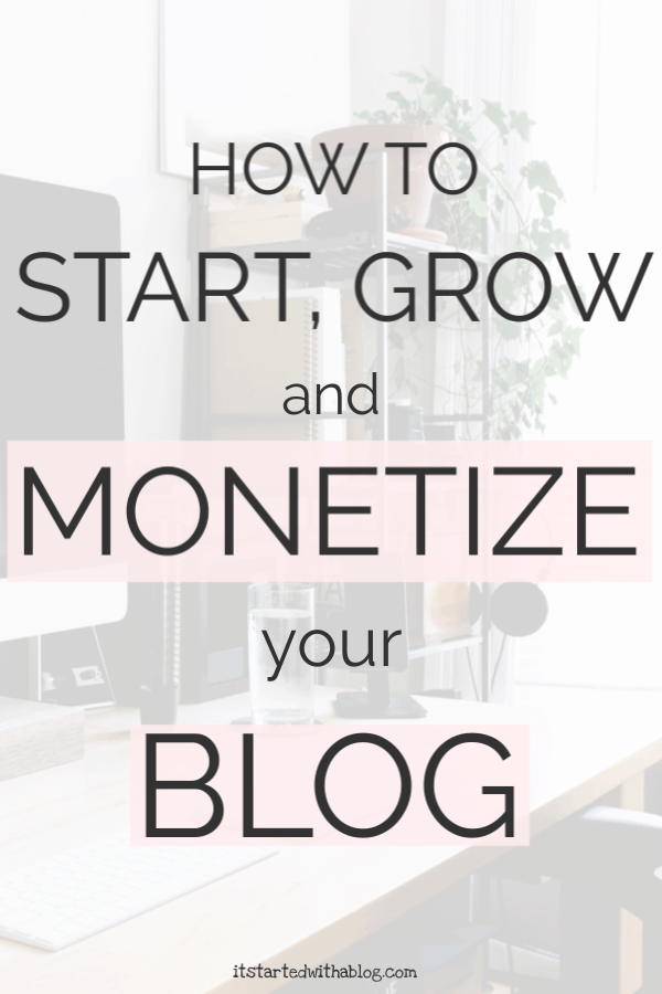 HOW TO START, GROW AND MONETIZE YOUR BLOG